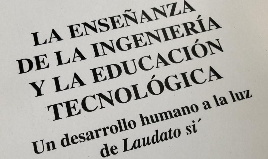La enseñanza de la ingeniería y la educación tecnológica : un desarrollo humano a la luz de Laudato Si'