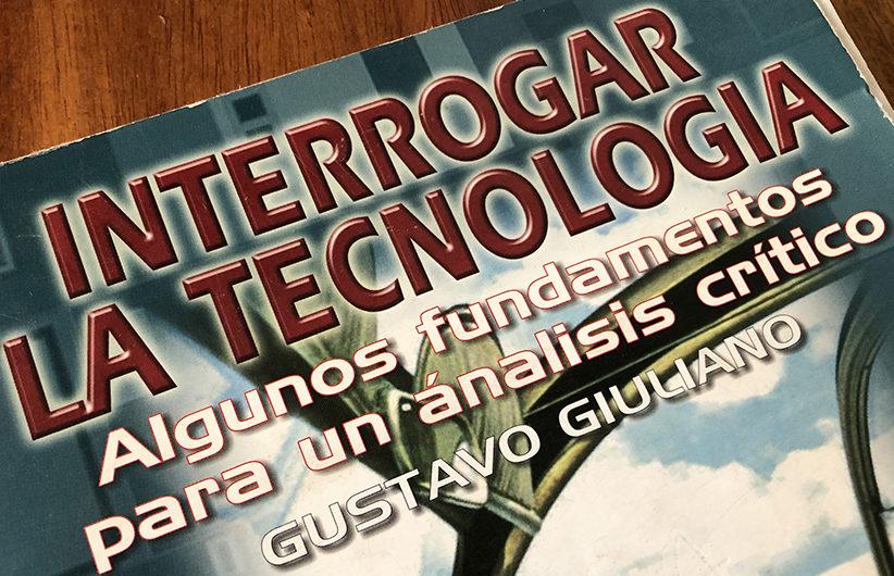 Libro:  Interrogar la Tecnología. Algunos fundamentos para un análisis crítico